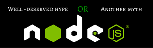 Node.js – well-deserved hype or another myth?